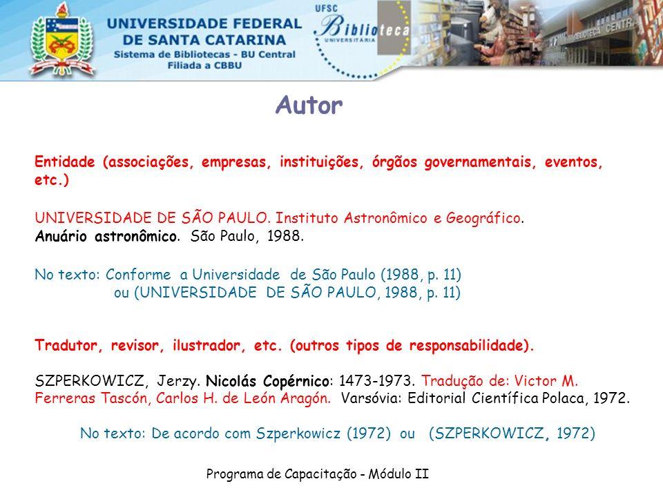 Programa de Capacitação - Módulo II Entidade (associações, empresas, instituições, órgãos governamentais, eventos, etc.) UNIVERSIDADE DE SÃO PAULO. In