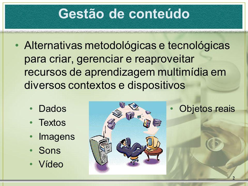 2 Gestão de conteúdo Alternativas metodológicas e tecnológicas para criar, gerenciar e reaproveitar recursos de aprendizagem multimídia em diversos co