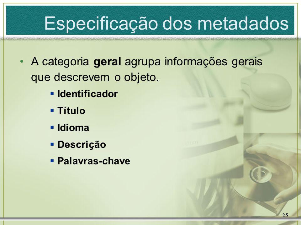 25 A categoria geral agrupa informações gerais que descrevem o objeto. Identificador Título Idioma Descrição Palavras-chave Especificação dos metadado