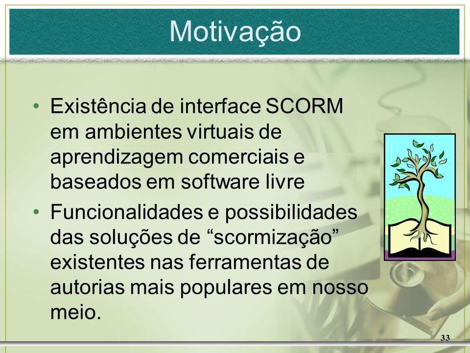 33 Motivação Existência de interface SCORM em ambientes virtuais de aprendizagem comerciais e baseados em software livre Funcionalidades e possibilida