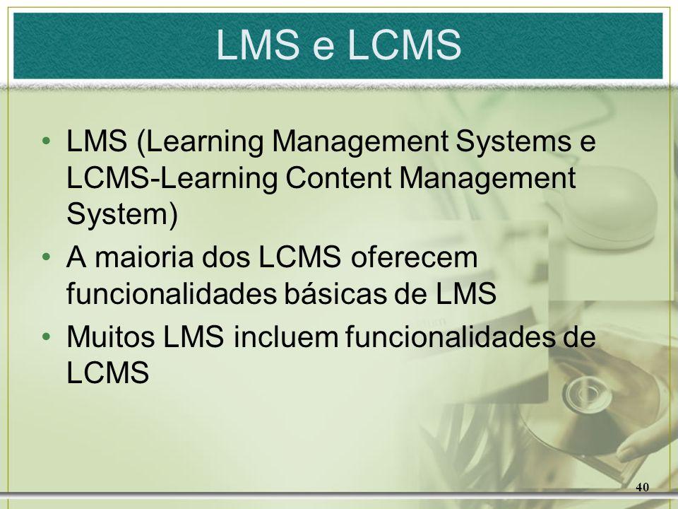 40 LMS e LCMS LMS (Learning Management Systems e LCMS-Learning Content Management System) A maioria dos LCMS oferecem funcionalidades básicas de LMS M
