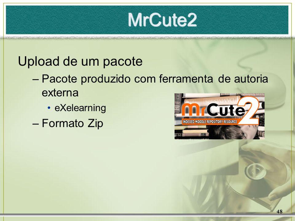 48 MrCute2 Upload de um pacote –Pacote produzido com ferramenta de autoria externa eXelearning –Formato Zip