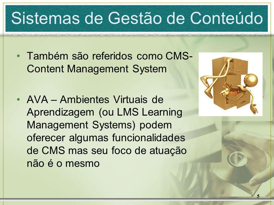 5 Sistemas de Gestão de Conteúdo Também são referidos como CMS- Content Management System AVA – Ambientes Virtuais de Aprendizagem (ou LMS Learning Ma