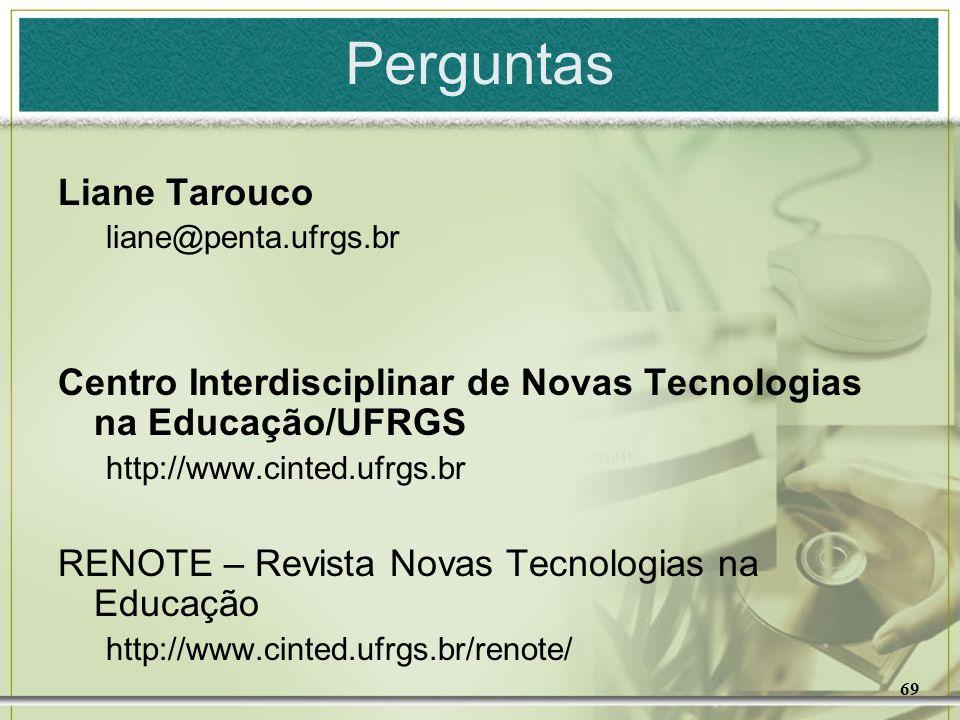 69 Liane Tarouco liane@penta.ufrgs.br Centro Interdisciplinar de Novas Tecnologias na Educação/UFRGS http://www.cinted.ufrgs.br RENOTE – Revista Novas