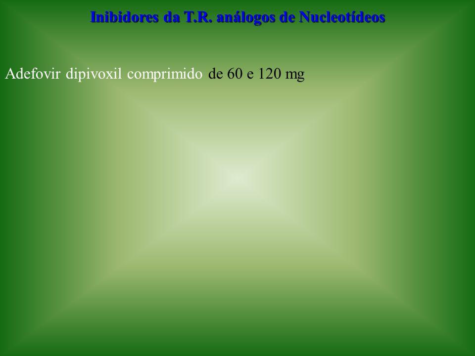 Inibidores da T.R. análogos de Nucleotídeos Adefovir dipivoxil comprimido de 60 e 120 mg