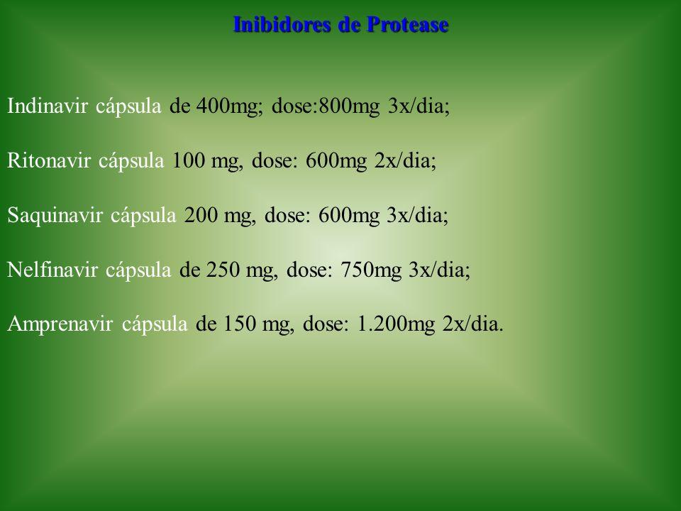 Inibidores de Protease Indinavir cápsula de 400mg; dose:800mg 3x/dia; Ritonavir cápsula 100 mg, dose: 600mg 2x/dia; Saquinavir cápsula 200 mg, dose: 6
