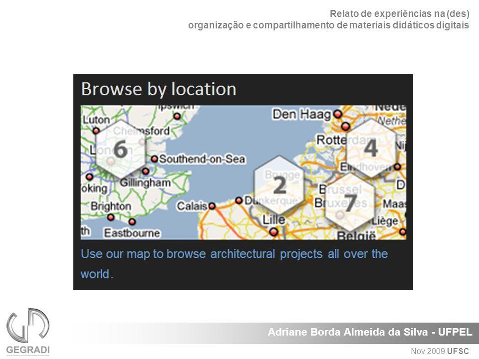 Relato de experiências na (des) organização e compartilhamento de materiais didáticos digitais Adriane Borda Almeida da Silva - UFPEL Nov 2009 UFSC