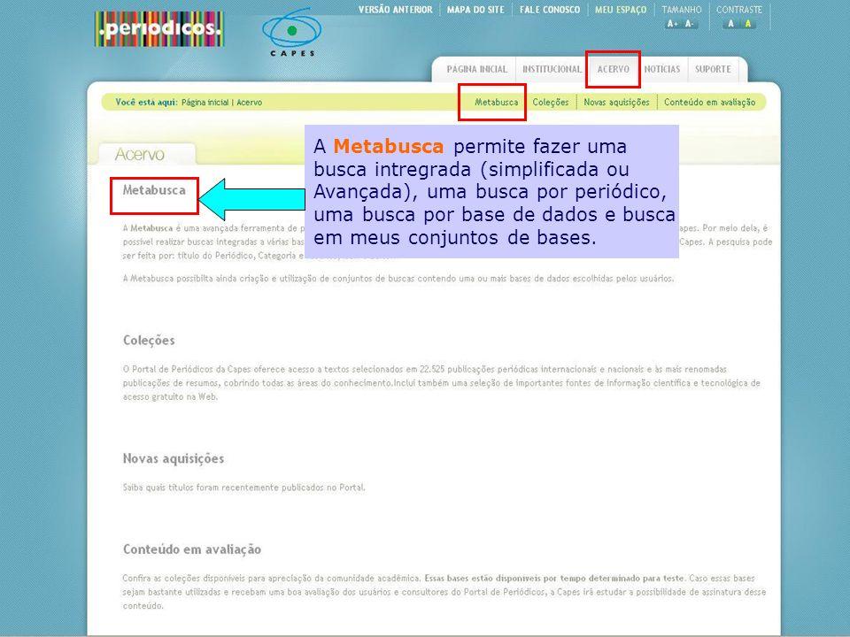 A Metabusca permite fazer uma busca intregrada (simplificada ou Avançada), uma busca por periódico, uma busca por base de dados e busca em meus conjun