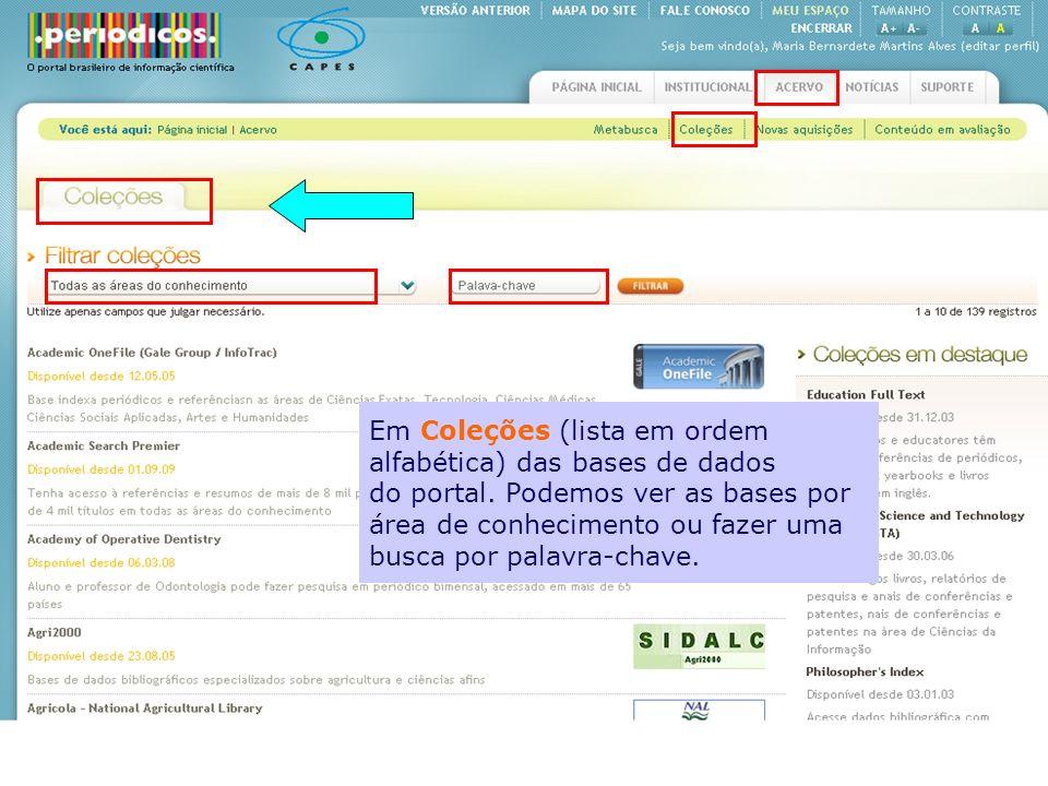 Em Coleções (lista em ordem alfabética) das bases de dados do portal. Podemos ver as bases por área de conhecimento ou fazer uma busca por palavra-cha