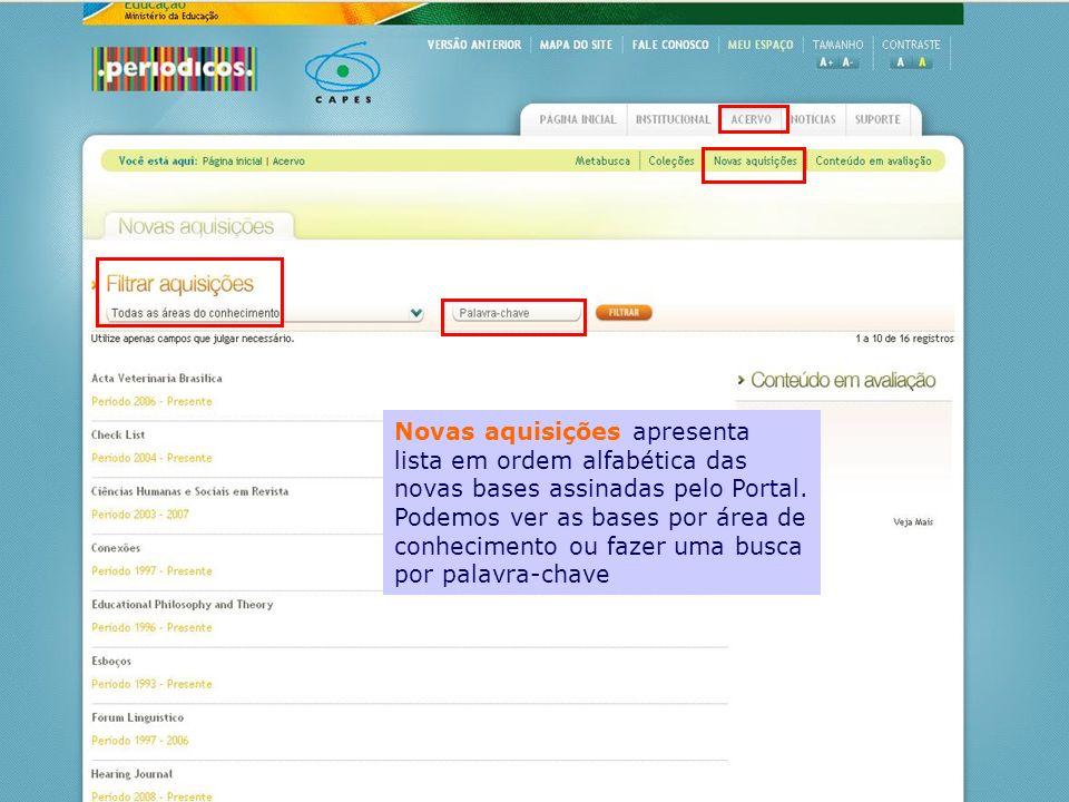 Novas aquisições apresenta lista em ordem alfabética das novas bases assinadas pelo Portal. Podemos ver as bases por área de conhecimento ou fazer uma