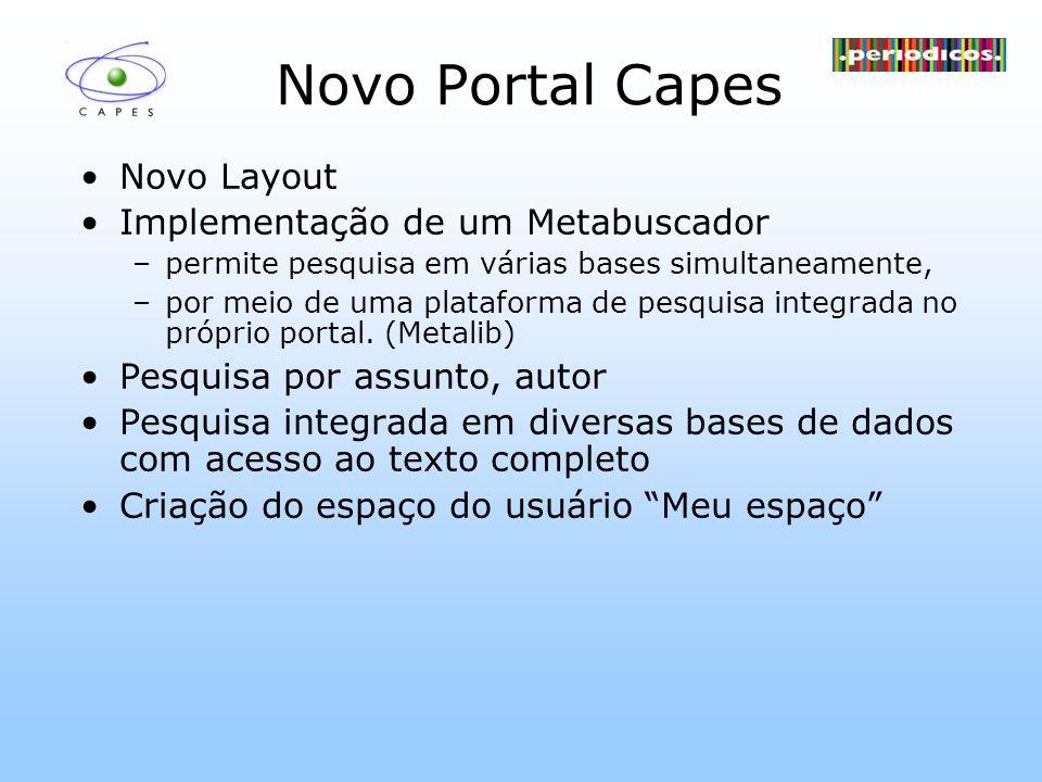 Novo Portal Capes Novo Layout Implementação de um Metabuscador –permite pesquisa em várias bases simultaneamente, –por meio de uma plataforma de pesqu