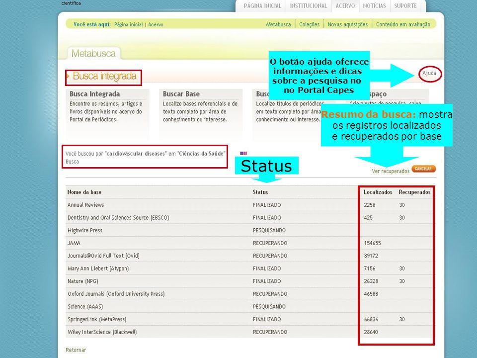 Status Resumo da busca: mostra os registros localizados e recuperados por base O botão ajuda oferece informações e dicas sobre a pesquisa no no Portal