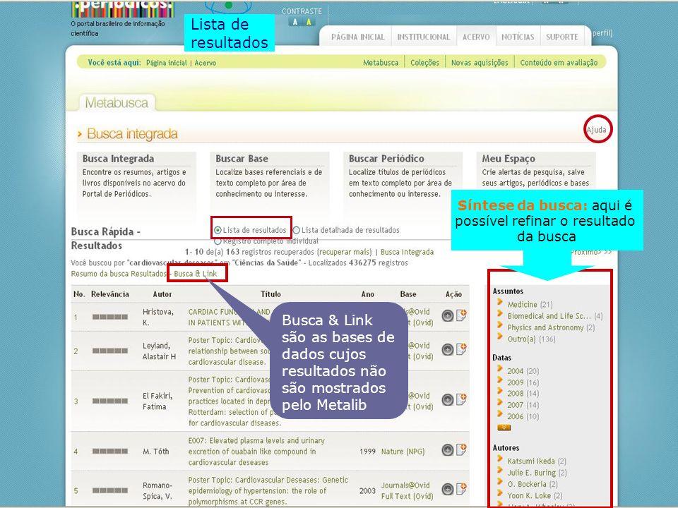 Lista de resultados Busca & Link são as bases de dados cujos resultados não são mostrados pelo Metalib Síntese da busca: aqui é possível refinar o res