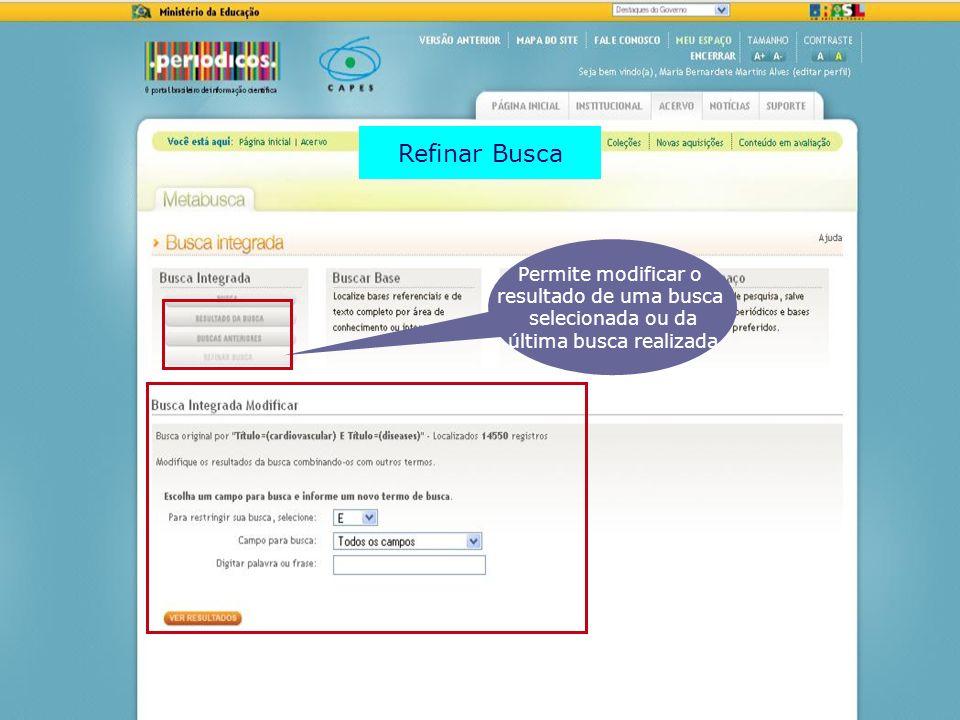 Permite modificar o resultado de uma busca selecionada ou da última busca realizada Refinar Busca