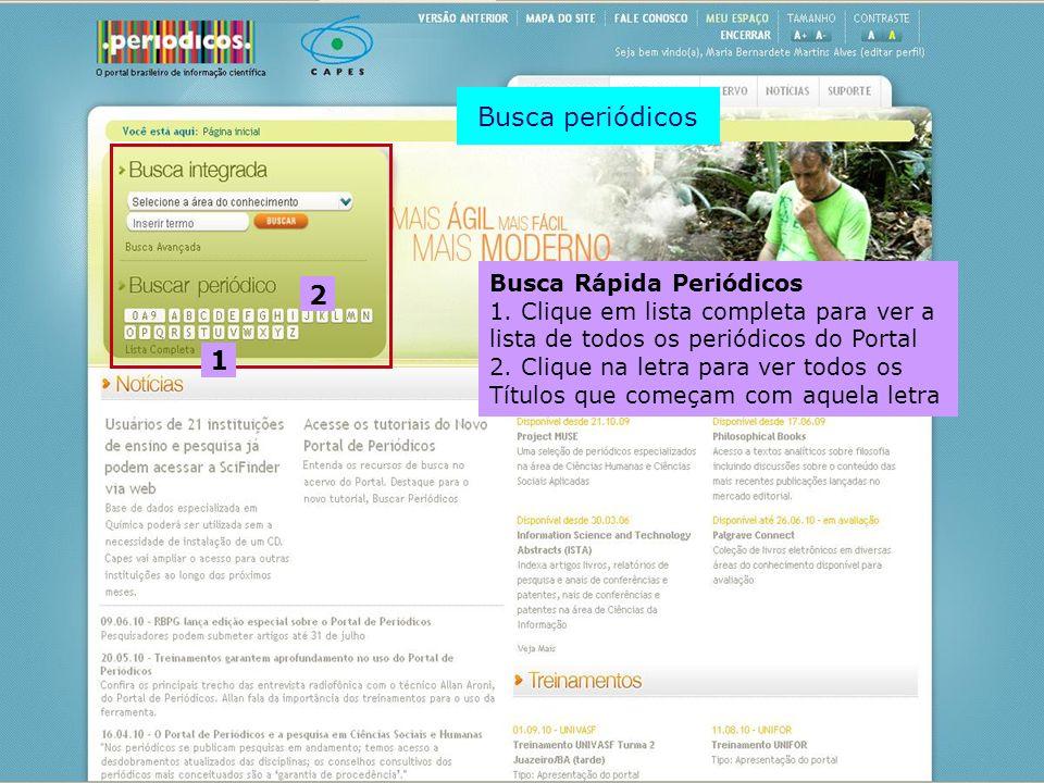 Busca Rápida Periódicos 1. Clique em lista completa para ver a lista de todos os periódicos do Portal 2. Clique na letra para ver todos os Títulos que