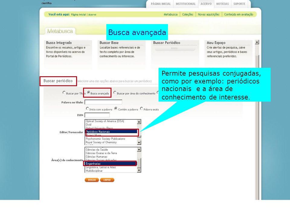 Busca avançada Permite pesquisas conjugadas, como por exemplo: periódicos nacionais e a área de conhecimento de interesse.