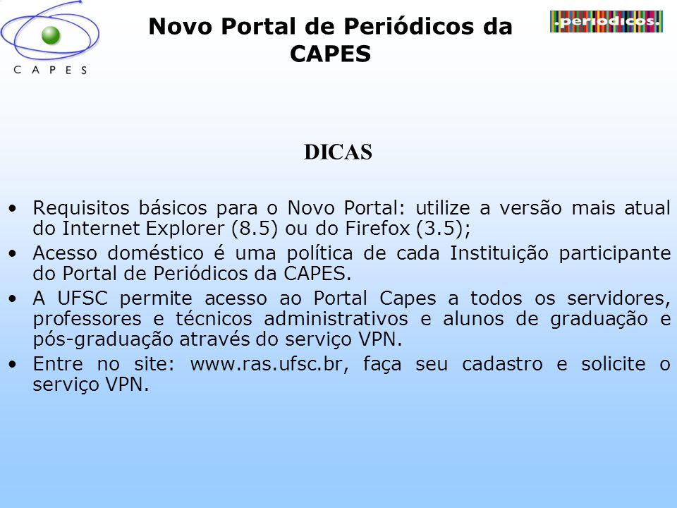 Novo Portal de Periódicos da CAPES DICAS Requisitos básicos para o Novo Portal: utilize a versão mais atual do Internet Explorer (8.5) ou do Firefox (