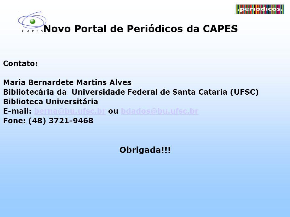 Novo Portal de Periódicos da CAPES Contato: Maria Bernardete Martins Alves Bibliotecária da Universidade Federal de Santa Cataria (UFSC) Biblioteca Un