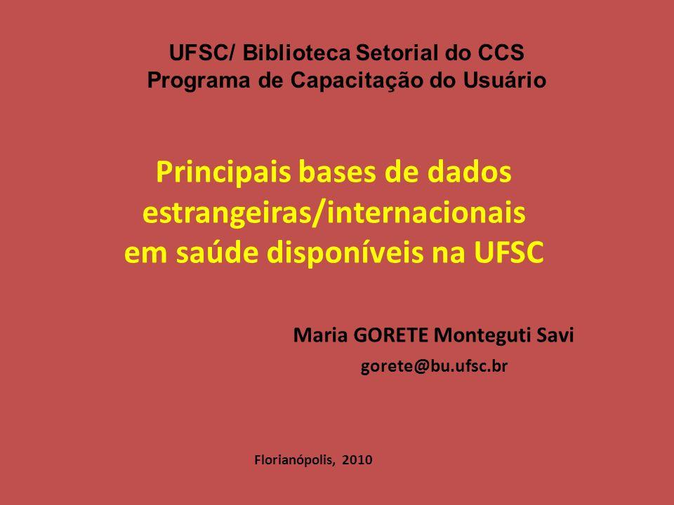 Principais bases de dados estrangeiras/internacionais em saúde disponíveis na UFSC UFSC/ Biblioteca Setorial do CCS Programa de Capacitação do Usuário