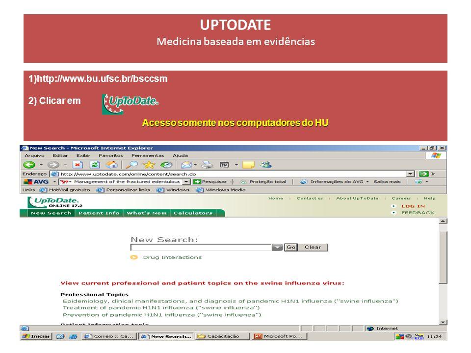 UPTODATE Medicina baseada em evidências 1)http://www.bu.ufsc.br/bsccsm 2) Clicar em Acesso somente nos computadores do HU