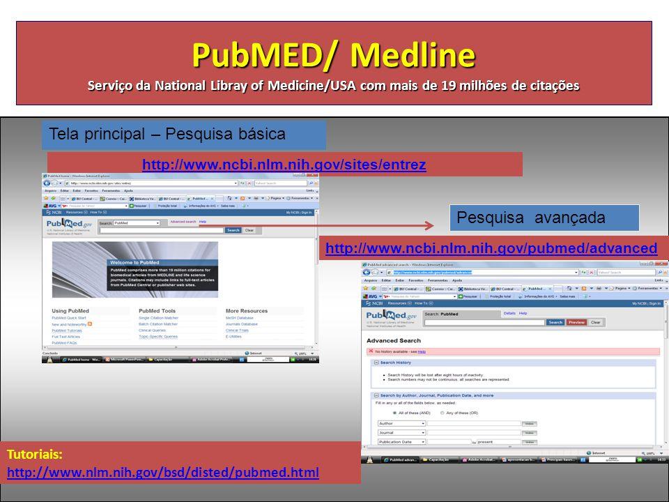 PubMED/ Medline Serviço da National Libray of Medicine/USA com mais de 19 milhões de citações http://www.ncbi.nlm.nih.gov/sites/entrez http://www.ncbi