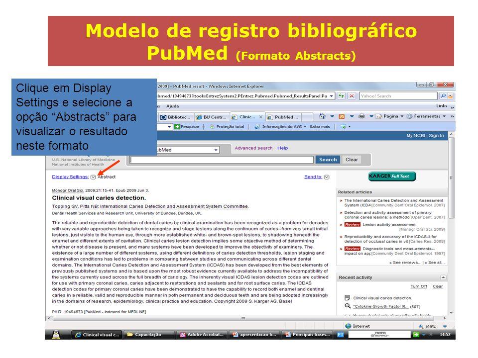 Modelo de registro bibliográfico PubMed (Formato Abstracts) Clique em Display Settings e selecione a opção Abstracts para visualizar o resultado neste