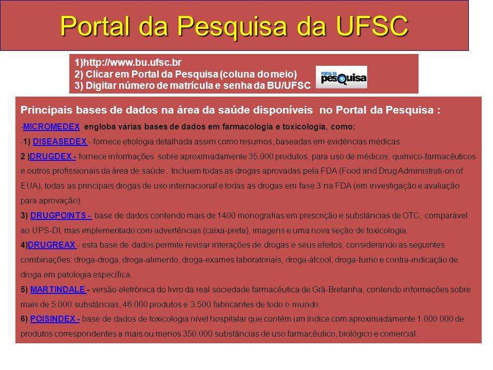 Portal da Pesquisa da UFSC Principais bases de dados na área da saúde disponíveis no Portal da Pesquisa : -MICROMEDEX engloba várias bases de dados em