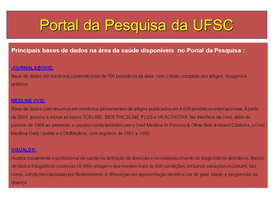 Portal da Pesquisa da UFSC Principais bases de dados na área da saúde disponíveis no Portal da Pesquisa : JOURNALS@OVID: JOURNALS@OVID: Base de dados