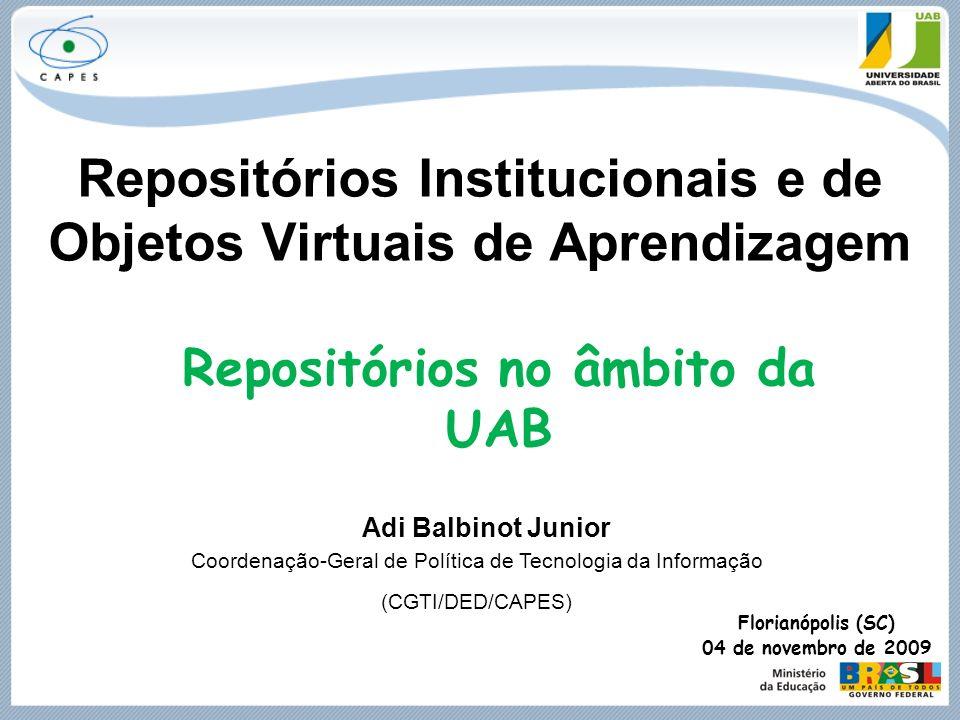 Repositórios Institucionais e de Objetos Virtuais de Aprendizagem Florianópolis (SC) 04 de novembro de 2009 Coordenação-Geral de Política de Tecnologi
