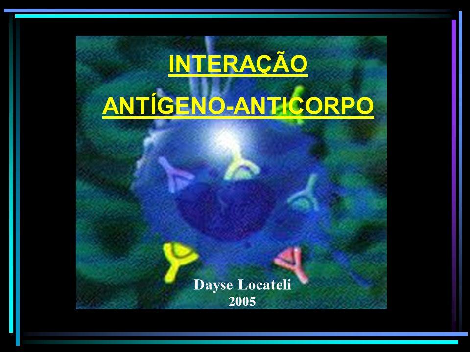 INTERAÇÃO ANTÍGENO-ANTICORPO Dayse Locateli 2005