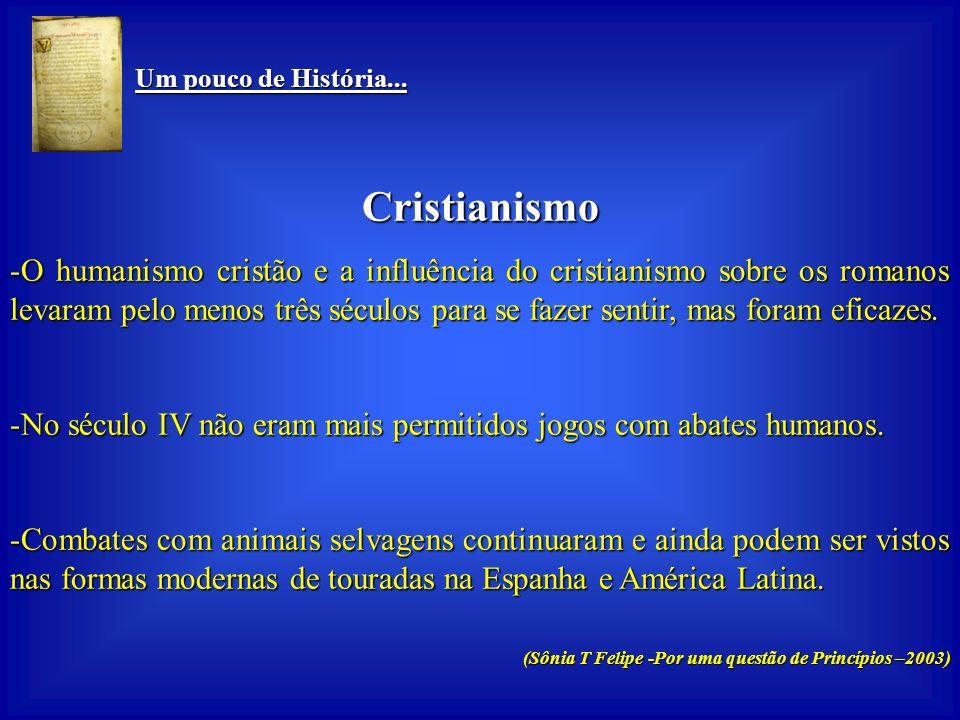 Um pouco de História... Um pouco de História... Cristianismo -Introduz a idéia de unidade de todos os seres da espécie humana e da sacralidade desta f