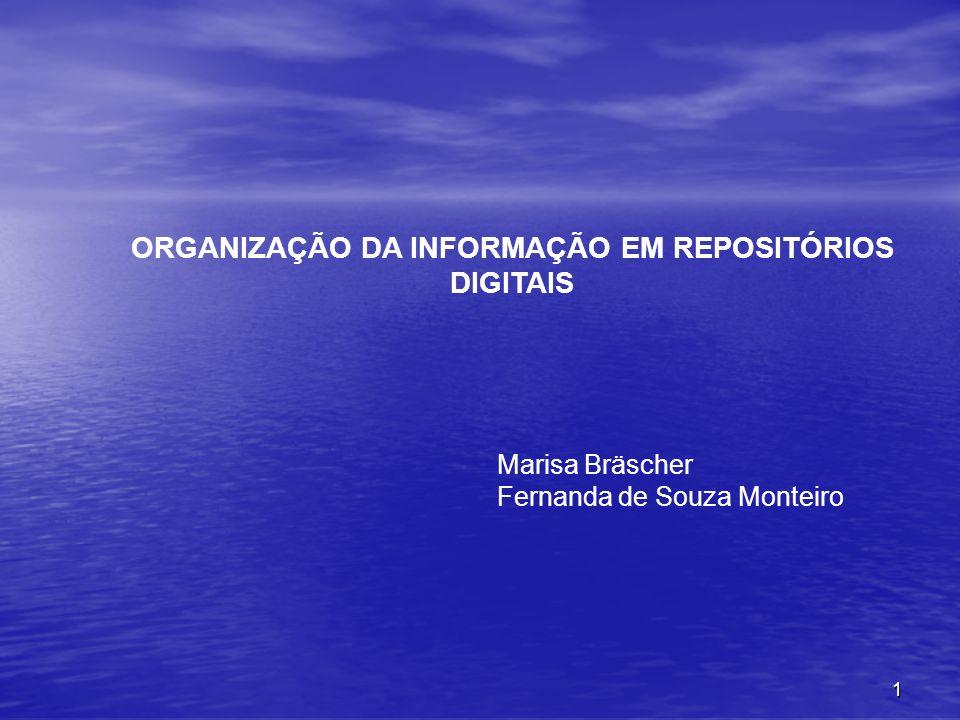 1 Marisa Bräscher Fernanda de Souza Monteiro ORGANIZAÇÃO DA INFORMAÇÃO EM REPOSITÓRIOS DIGITAIS