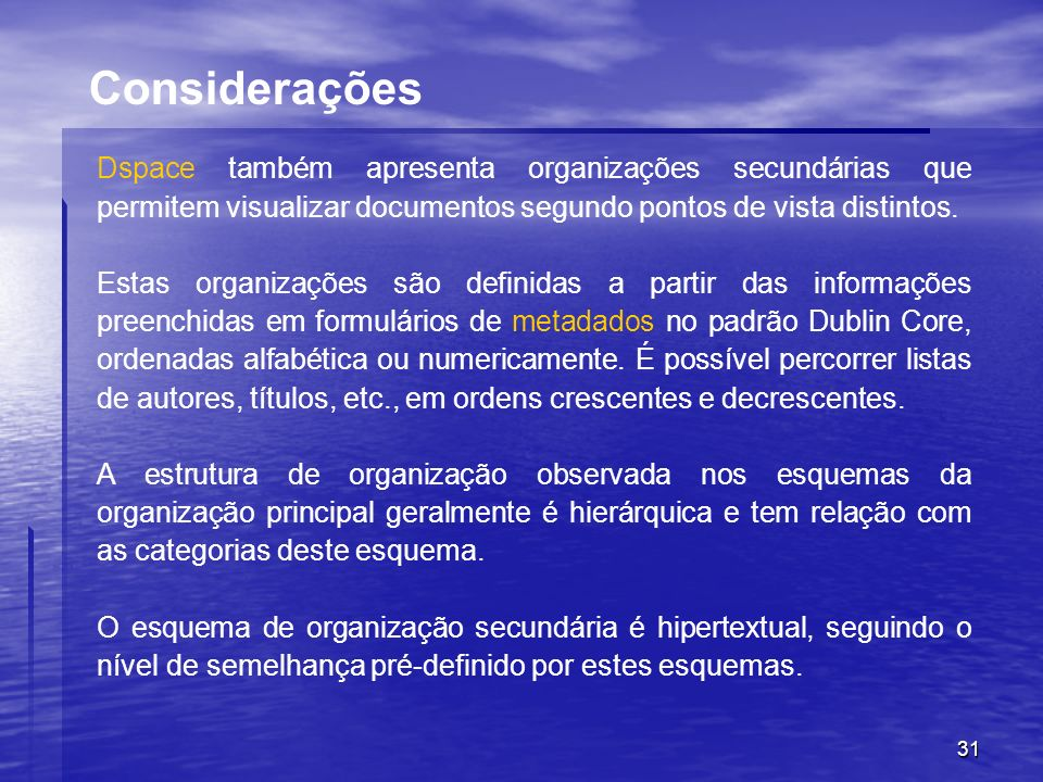 31 Dspace também apresenta organizações secundárias que permitem visualizar documentos segundo pontos de vista distintos. Estas organizações são defin