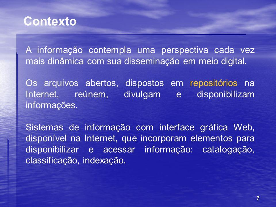 7 Contexto A informação contempla uma perspectiva cada vez mais dinâmica com sua disseminação em meio digital. Os arquivos abertos, dispostos em repos