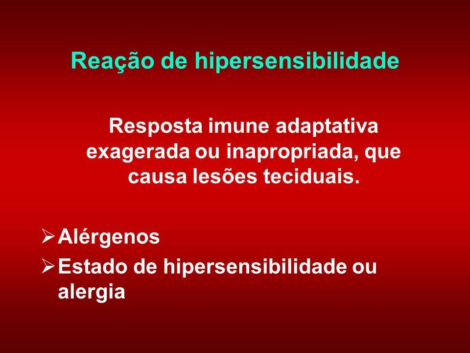 Reação de hipersensibilidade Resposta imune adaptativa exagerada ou inapropriada, que causa lesões teciduais.
