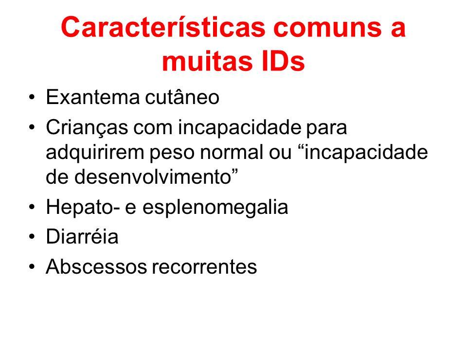 Características comuns a muitas IDs Exantema cutâneo Crianças com incapacidade para adquirirem peso normal ou incapacidade de desenvolvimento Hepato-