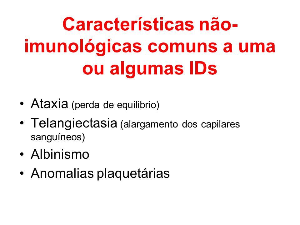 Características não- imunológicas comuns a uma ou algumas IDs Ataxia (perda de equilibrio) Telangiectasia (alargamento dos capilares sanguíneos) Albin