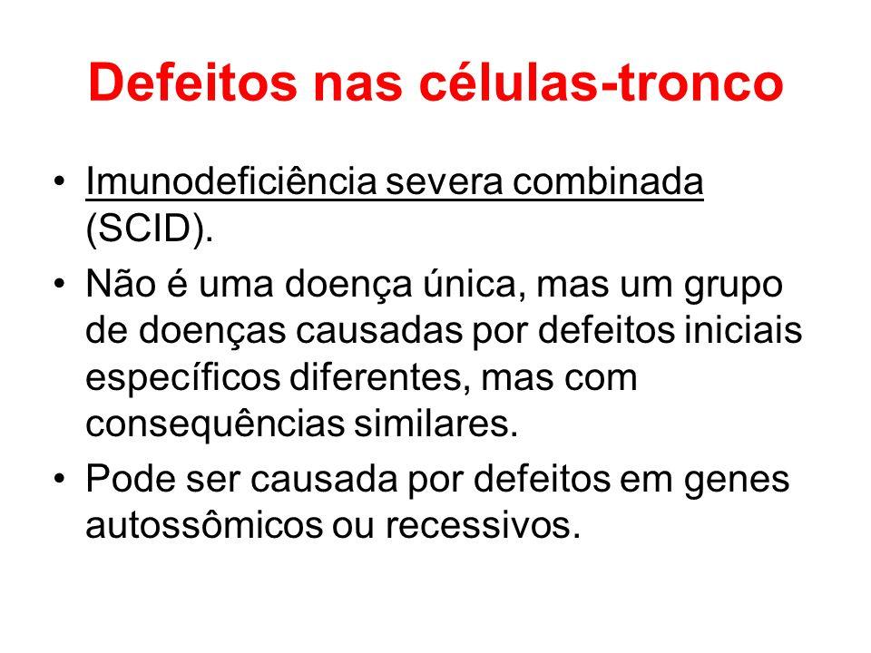 Defeitos nas células-tronco Imunodeficiência severa combinada (SCID). Não é uma doença única, mas um grupo de doenças causadas por defeitos iniciais e