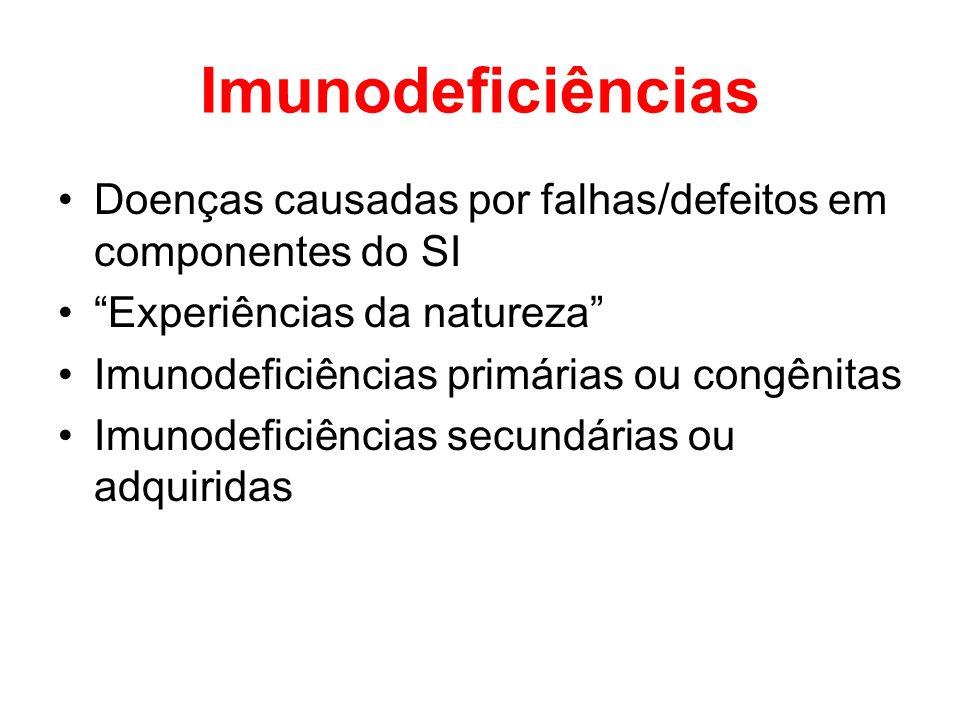 Imunodeficiências Doenças causadas por falhas/defeitos em componentes do SI Experiências da natureza Imunodeficiências primárias ou congênitas Imunode