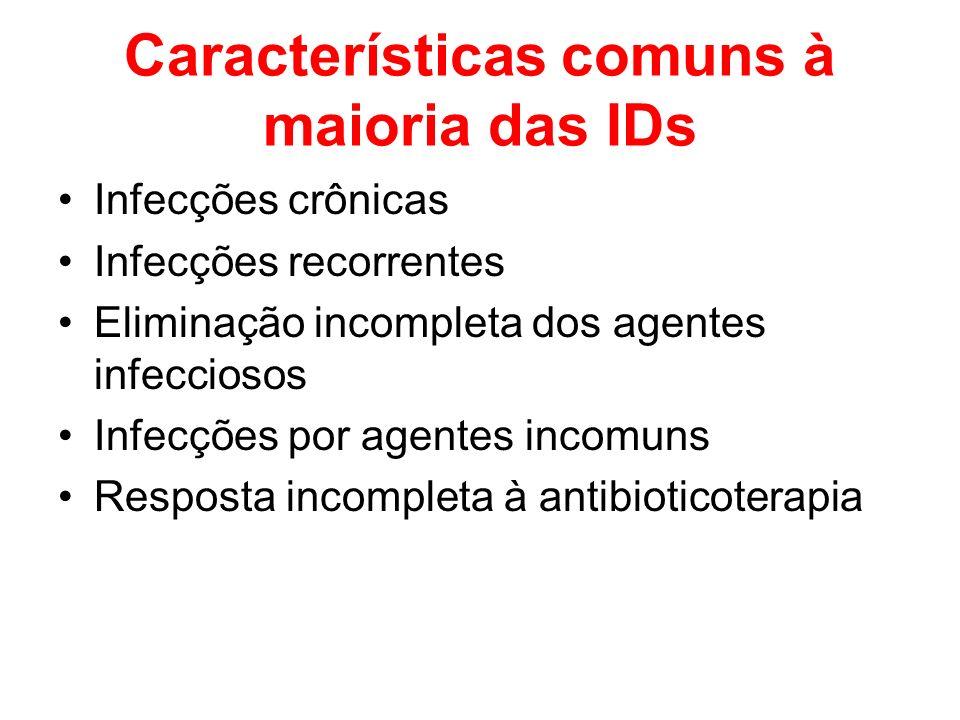 Características comuns à maioria das IDs Infecções crônicas Infecções recorrentes Eliminação incompleta dos agentes infecciosos Infecções por agentes