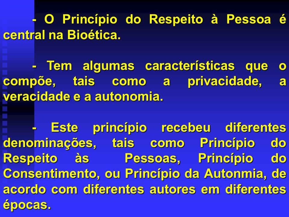 - O Princípio do Respeito à Pessoa é central na Bioética. - Tem algumas características que o compõe, tais como a privacidade, a veracidade e a autono