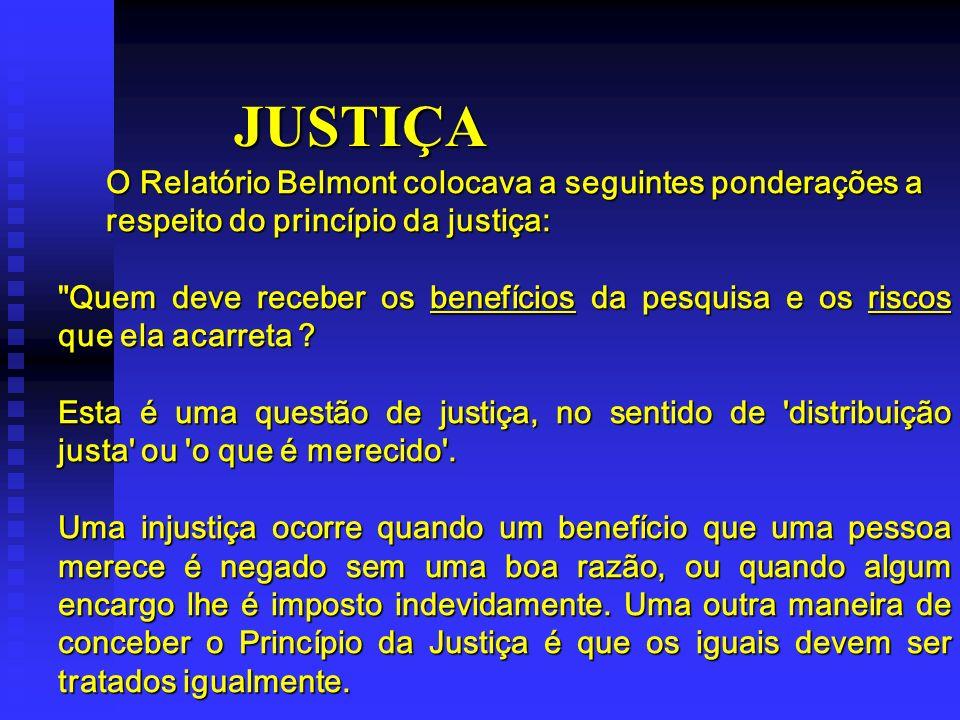 JUSTIÇA O Relatório Belmont colocava a seguintes ponderações a respeito do princípio da justiça: