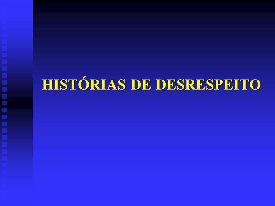 HISTÓRIAS DE DESRESPEITO