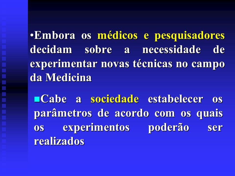 Embora os médicos e pesquisadores decidam sobre a necessidade de experimentar novas técnicas no campo da MedicinaEmbora os médicos e pesquisadores dec