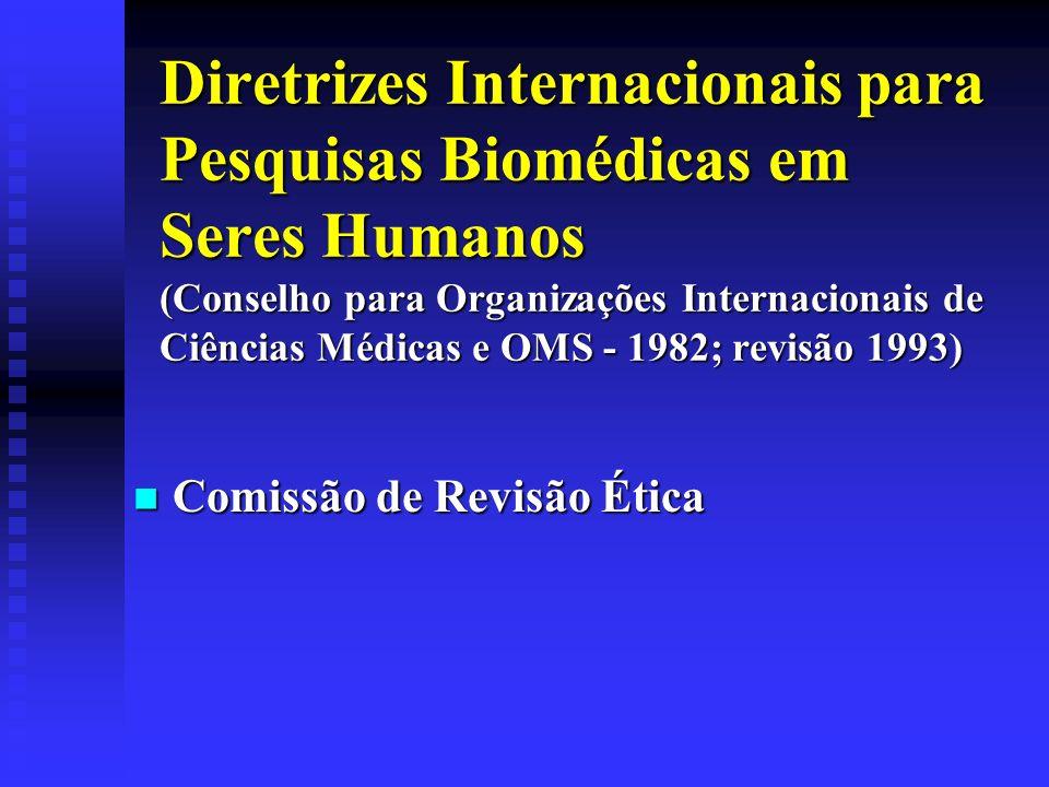 Diretrizes Internacionais para Pesquisas Biomédicas em Seres Humanos (Conselho para Organizações Internacionais de Ciências Médicas e OMS - 1982; revi