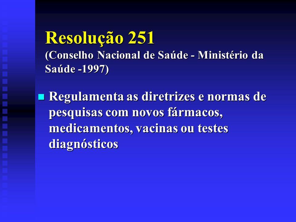 Resolução 251 (Conselho Nacional de Saúde - Ministério da Saúde -1997) Regulamenta as diretrizes e normas de pesquisas com novos fármacos, medicamento