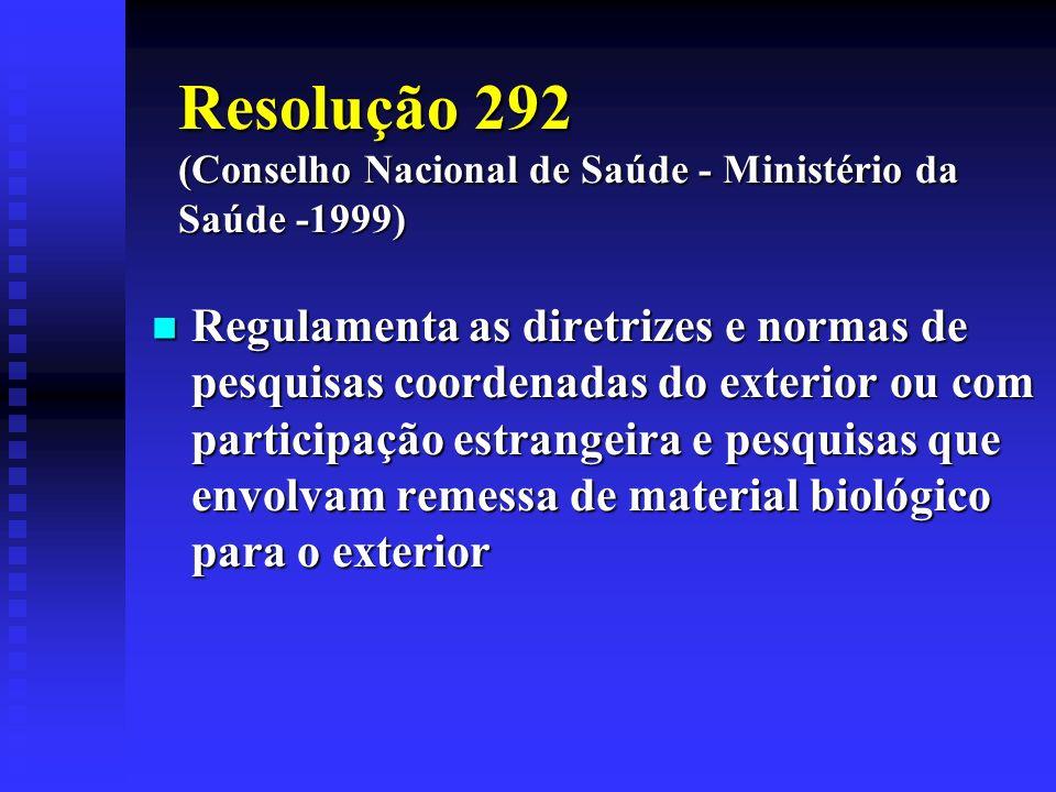Resolução 292 (Conselho Nacional de Saúde - Ministério da Saúde -1999) Regulamenta as diretrizes e normas de pesquisas coordenadas do exterior ou com