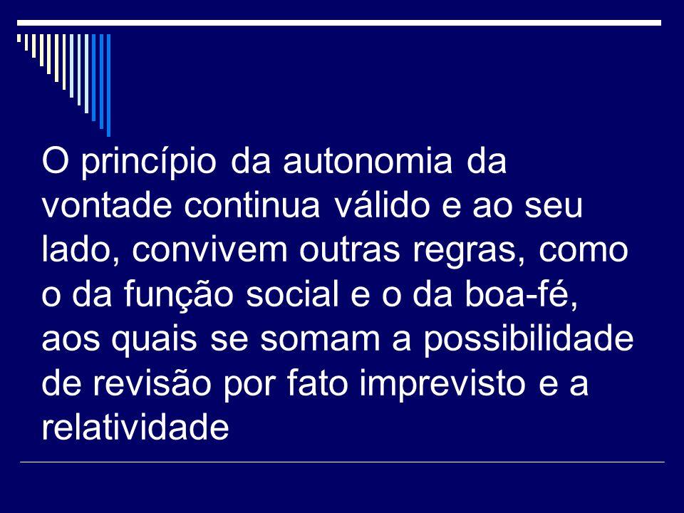 O princípio da autonomia da vontade continua válido e ao seu lado, convivem outras regras, como o da função social e o da boa-fé, aos quais se somam a