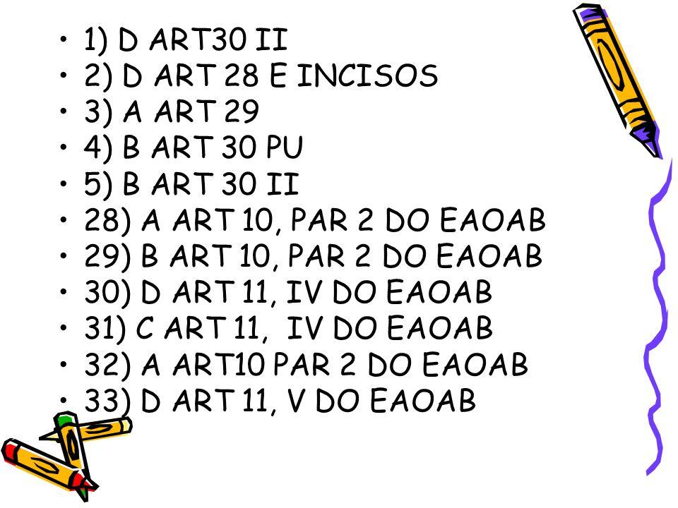 1) D ART30 II 2) D ART 28 E INCISOS 3) A ART 29 4) B ART 30 PU 5) B ART 30 II 28) A ART 10, PAR 2 DO EAOAB 29) B ART 10, PAR 2 DO EAOAB 30) D ART 11,