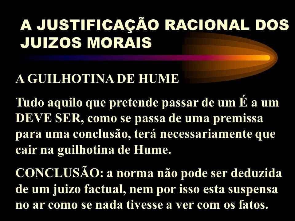 A JUSTIFICAÇÃO RACIONAL DOS JUIZOS MORAIS Nas sociedades primitivas a justificação racional dos juizos morais é muito pobre. Nas sociedades modernas p
